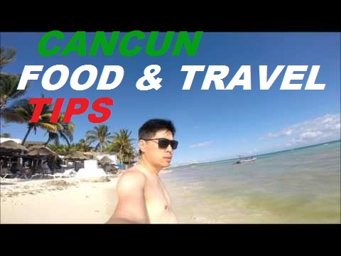 Cancun/Playa Del Carmen/Akumal/Tulum  Food, Travel Tour and Transportation Tips