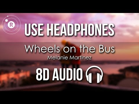 Melanie Martinez - Wheels on the Bus (8D AUDIO) thumbnail