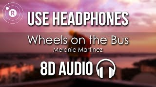 Melanie Martinez - Wheels on the Bus (8D AUDIO)