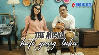 THE MISKA - HATI YANG LUKA (cover)