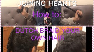 How to Dutch Braid your own hair|Joining Hearts 💕