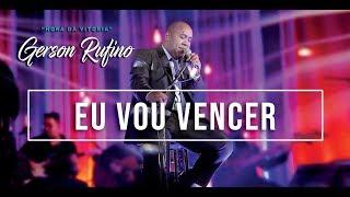 Gerson Rufino - Eu vou vencer - DVD HORA DA VITÓRIA - Vídeo Oficial - #musicagospel