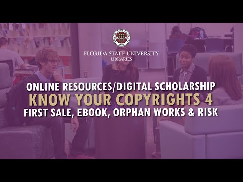 FSU Libraries: Know Your Copyrights 4 (First Sale, eBook, Orphan Works, & Risk)