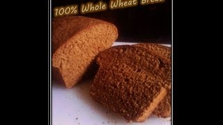 How To Make 100% Whole Wheat Bread