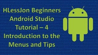Beginners Android Studio Tutorial - 4 Introduction to the Menus and Tips