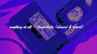 anything at all - homeshake (slowed & reverb)