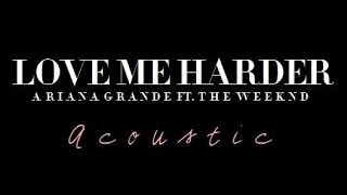 Love Me Harder [Acoustic] - Ariana Grande (Official Lyric Video)