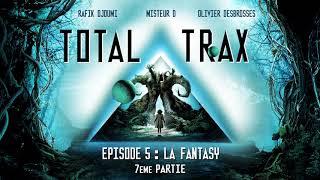 Total Trax 5 : La Fantasy - 7ème Partie