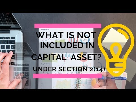 What is not included in capital asset? Under Section 2(14)