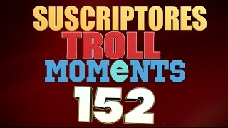 SEMANA 152 | SUSCRIPTORES TROLL MOMENTS (League of Legends)