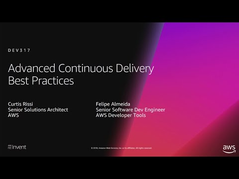 AWS re:Invent 2018: [REPEAT 1] Advanced Continuous Delivery Best Practices (DEV317-R1)
