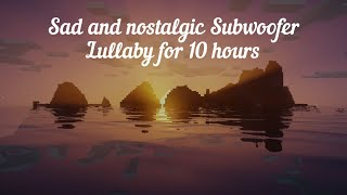 subwoofer lullaby by c418 except it's kind of sad and very nostalgic for 10 hours