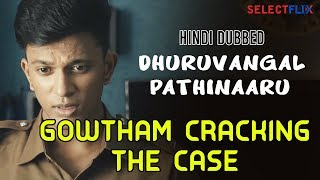 Dhuruvangal Pathinaaru - Gowtham cracking the case| Hindi Dubbed | Rahman | Yashika Aannand