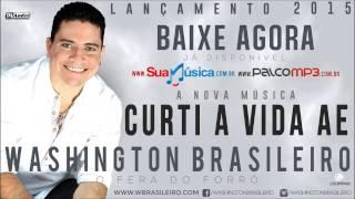 Washington Brasileiro Curti a Vida Ae Lançamento 2015