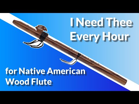 """I Need Thee Every Hour"" arranged for Native American Wood Flute"