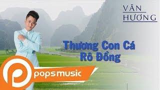 Thương Con Cá Rô Đồng | Văn Hương