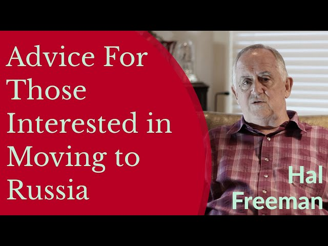 Hal Freeman - Advice For Those Interested in Moving to Russia