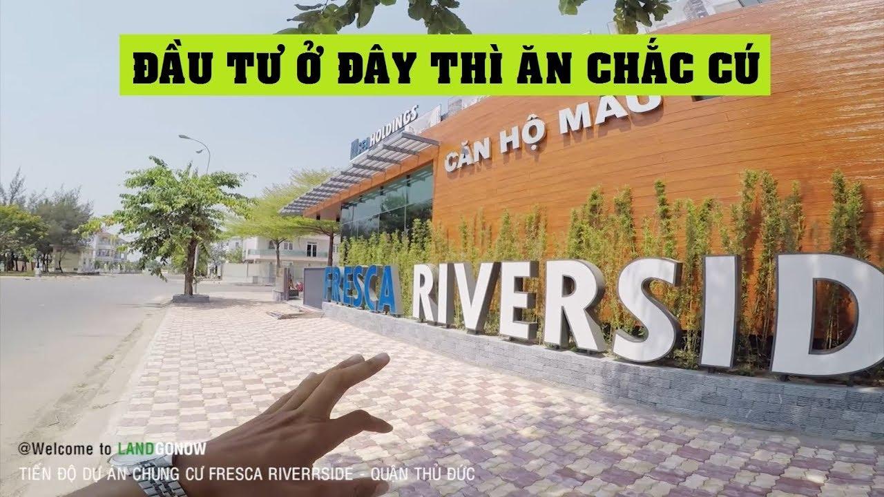 Tiến độ dự án chung cư Fresca Riverside, Chợ Đầu Mối Thủ Đức – Land Go Now ✔