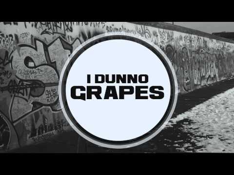 Grapes - I Dunno