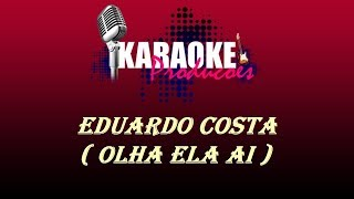 EDUARDO COSTA - OLHA ELA AI ( KARAOKE )