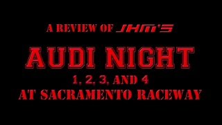 A Review of JHMotorsports Audi Nights 1, 2, 3, and 4 @ Sacramento Raceway