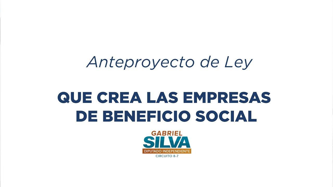 Gabriel Silva - Anteproyecto de Ley - Que crea las empresas de Beneficio Social