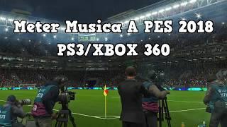 Como Importar Musica Personalizada a PES 2018 Ps3/Xbox 360