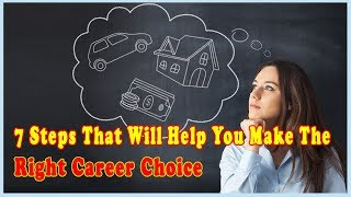 BEST 7 STEPS THAT WILL HELP YOU MAKE THE RIGHT CAREER CHOICE!! CAREER CHOICE!! FOOTLOOSE