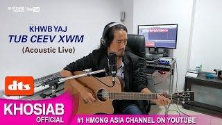 Khwb Yaj - Tub Ceev Xwm | Sad Song (Official Acoustic Live)