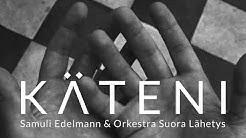 Samuli Edelmann & Orkestra Suora Lähetys - Käteni