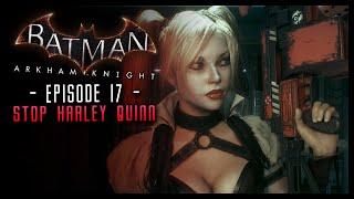 Batman Arkham Knight: PART 17 Stop Harley Quinn!