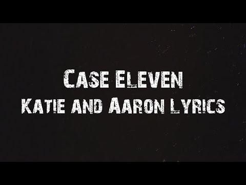 Case Eleven - Katie and Aaron Lyrics