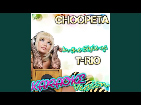 Choopeta (In the Style of T-Rio) (Karaoke Version)