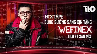 Mixtape - Sung Sướng Sang Xịn tặng WEFINEX - TILO ft SAN Mix