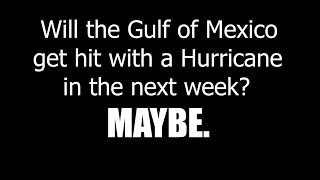 Will the Gulf of Mexico get Hit with a Major Hurricane in the next Week? Maybe. Be Prepared.