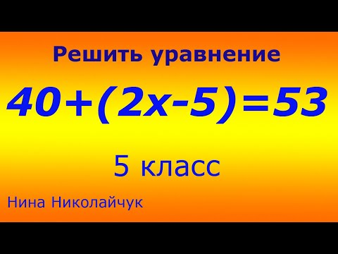 5 класс. Сложное уравнение. Решить уравнение 40+(2х-5)=53.