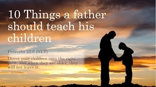 Ten things father's should teach their children; with Pastor Nathan Reynolds