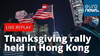 Hong Kong protestors hold a Thanksgiving rally to express gratitude to the US   LIVE