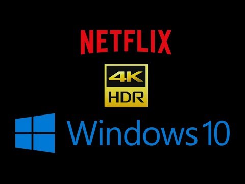 Watch Netflix in HDR on Windows 10 PC with 4K HDR Monitor