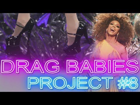 """DRAG BABIES: Project #8 """"Work The Stage"""""""