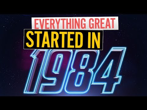 EVERYTHING GREAT STARTED IN 1984  the best year ever