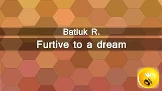 Batiuk R. - Furtive to a dream (Релиз IMPULSIVITY RECORDS)