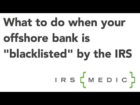 "What to do when your Offshore Bank is ""Blacklisted"" by IRS"