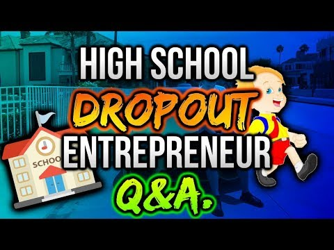 17 Year Old HighSchool Dropout Entrepreneur Q&A