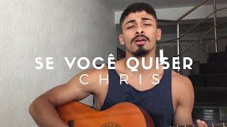 Baixar CHRIS - Se Você Quiser (Cover - Pedro Mendes)
