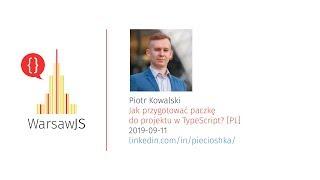 Piotr Kowalski — Jak przygotować paczkę do projektu w TypeScript? [PL] — WarsawJS Meetup #61
