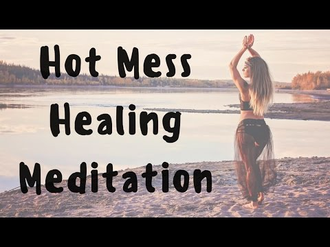 Hot Mess Healing Guided Meditation