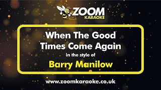 Barry Manilow - When The Good Times Come Again   Karaoke Version from Zoom Karaoke
