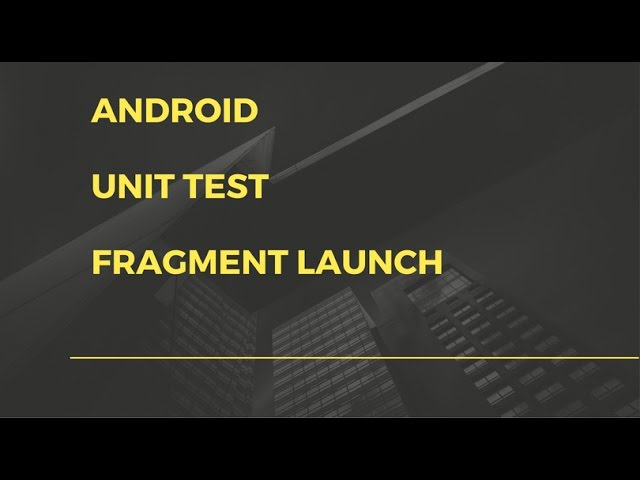 Android app development for beginners - 32 - Android - Unit test a fragment launch