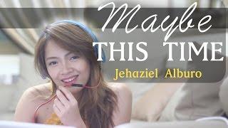 Repeat youtube video Sarah Geronimo - Maybe This Time | Jehaziel Alburo
